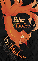 Ether Frolics : Nine Steampunk short stories by Canadian steampunk author Paul Marlowe